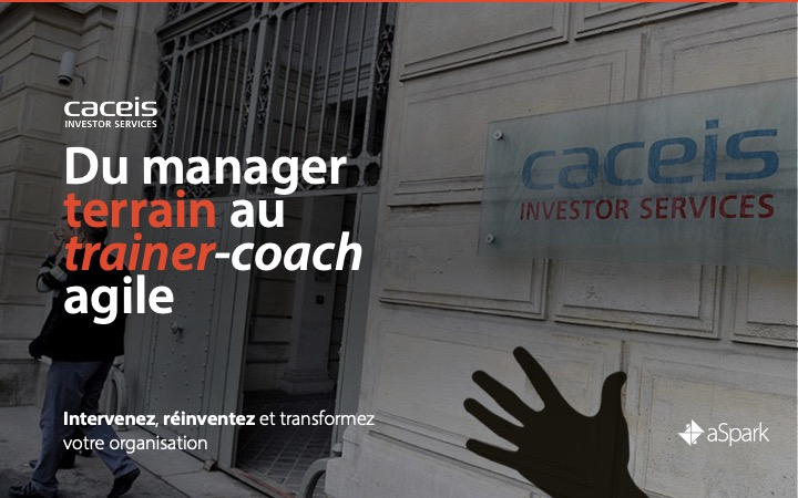 CACEIS | Coaching Lean Management - Références clients aSpark Consulting - CACEIS | Du manager terrain au trainer coach agile.