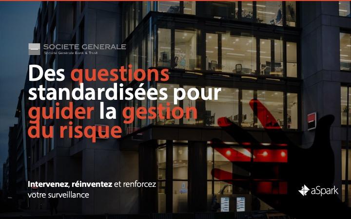 Référence Client aSpark Consulting - Société Générale Bank & Trust | Des questions standardisées pour guider la gestion du risque.