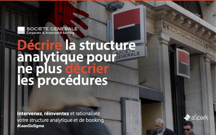 SGCIB | Rationalisation de la structure analytique - Référence Client aSpark Consulting - Société Générale CIB | Décrire la structure analytique pour ne pas décrier les procédures.